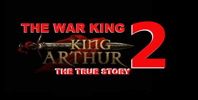 King Arthur II - The War King -The True Story