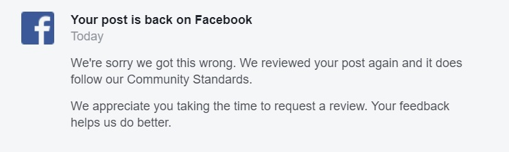 We're sorry we got this wrong. We reviewed your post again and it does follow our Community Standards